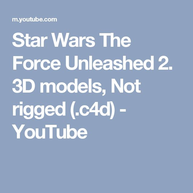 Star Wars The Force Unleashed 2. 3D models, Not rigged (.c4d) - YouTube