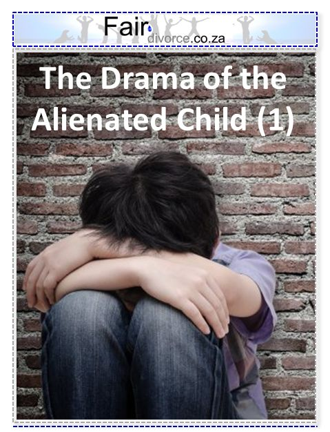 What happens to a child who is alienated, alienated children, alienated parents, parental alienation, alienated families, alienation and divorce, children's rights, parent's rights, alienation is child abuse, father's rights, mother's rights, fair divorce, divorce mentor, sinta ebersohn