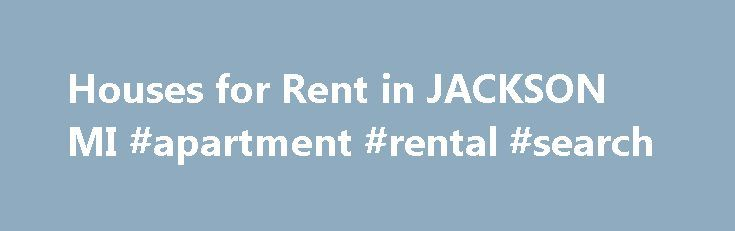 Houses for Rent in JACKSON MI #apartment #rental #search http://rental.nef2.com/houses-for-rent-in-jackson-mi-apartment-rental-search/  #apartments for rent in michigan # Houses for Rent in JACKSON, MI Popular Rental House Search Criteria: Popular Apartment Search Criteria: Rental Househunter in JACKSON: Currently, there is a combination of 0 house rentals and apartments for rent on JACKSON.RentalHousehunter.com. Private Landlords in JACKSON and Rental Property Managers can now advertise…