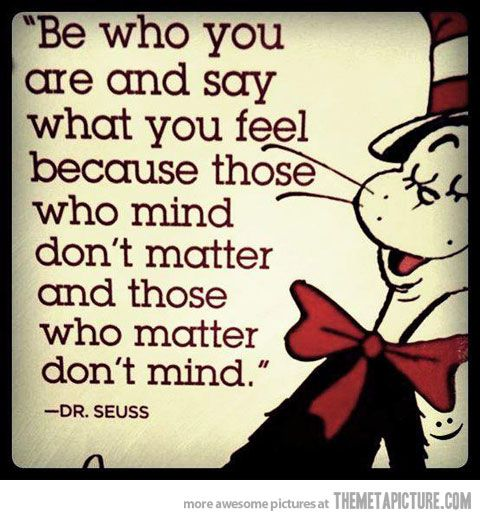 Dr. Seuss, words of wisdom! Say it Dr. Suess!