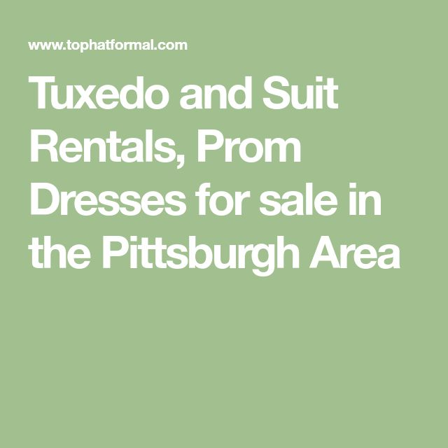 Tuxedo and Suit Rentals, Prom Dresses for sale in the Pittsburgh Area