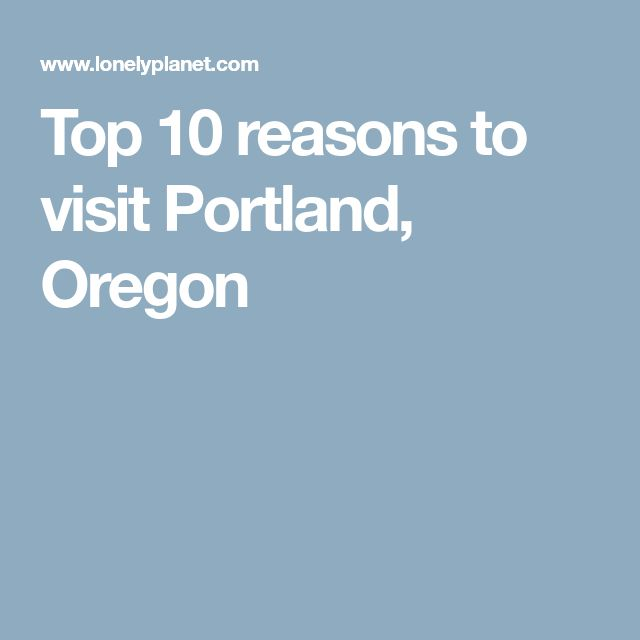 Top 10 reasons to visit Portland, Oregon