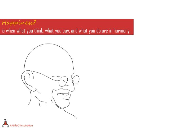 #Happiness - is when what you think, what you say, and what you do are in harmony.