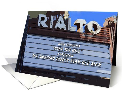Eighty Over the Hill Happy Birthday Humor card  Vintage Theater #Theatre sign marquee 80th, #eightieth #80  http://www.greetingcarduniverse.com/humor-birthday-cards/eighty-over-the-hill-happy-510642?gcu=42967840600