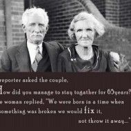 Fix it, don't throw it away......definitely great advice: The Women, Words Of Wisdom, Remember This, True Love, True Words, Old Couple, Marriage Advice, Wise Words, The Secret