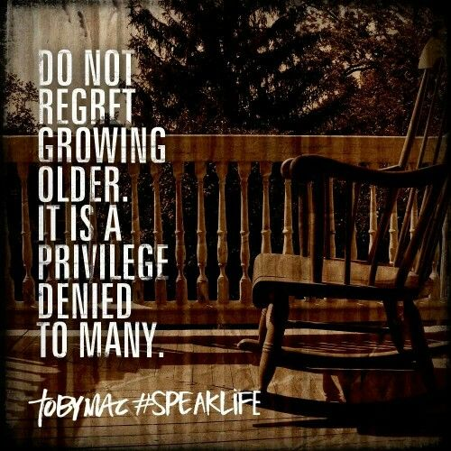Do Not Regret Growing Older It Is A Privilege Denied To: 82 Best TobyMac Quotes Images On Pinterest
