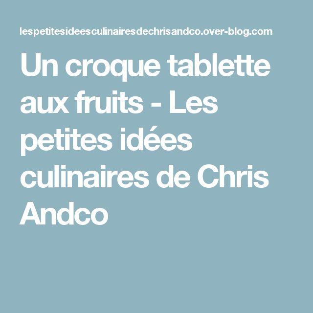 Un croque tablette aux fruits - Les petites idées culinaires de Chris Andco