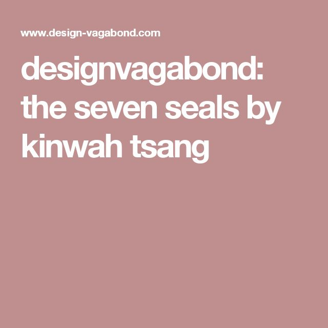 designvagabond: the seven seals by kinwah tsang