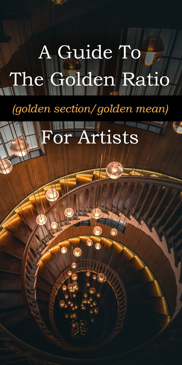 A Guide to The Golden Ratio, Aka, Golden Section or Golden Mean for Artists
