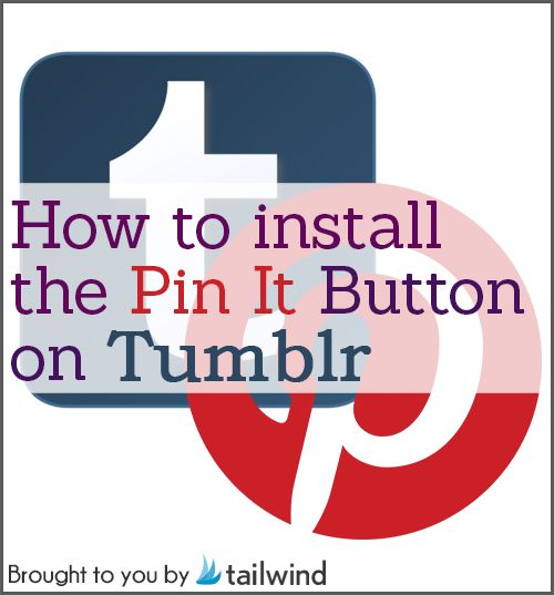 Install Pin It Button on Tumblr. Pinning just became much easier with the unveiling of the Tumblr Pin It Button plugin.