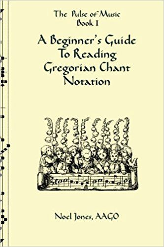 A Beginner's Guide To Reading Gregorian Chant Notation: Noel Jones: 9781438257488: Amazon.com: Books