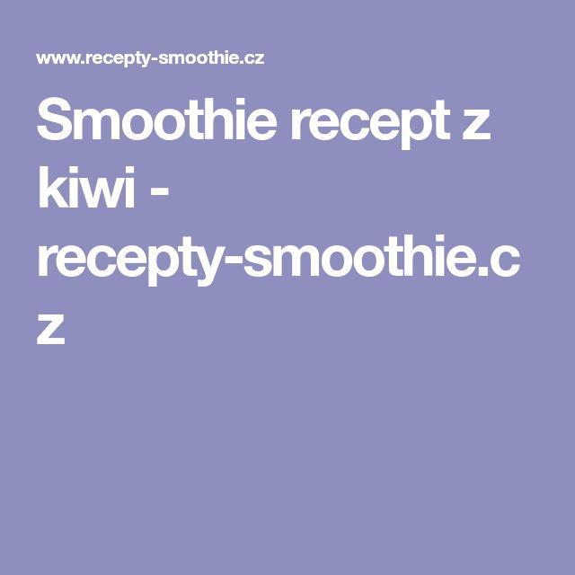 Smoothie recept z kiwi - recepty-smoothie.cz