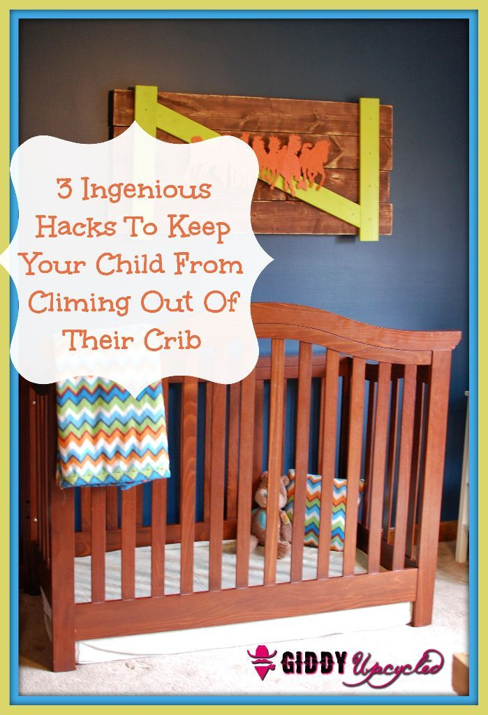 3 Diy Hacks To Prevent Your Child From Climbing Out Of Their Crib Giddy Upcycled Cribs Toddler Proofing Baby Proofing