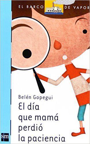 El día que mamá perdió la paciencia Barco de Vapor Azul: Amazon.es: Belén Gopegui, Carlos Díaz Cubeiro: Libros