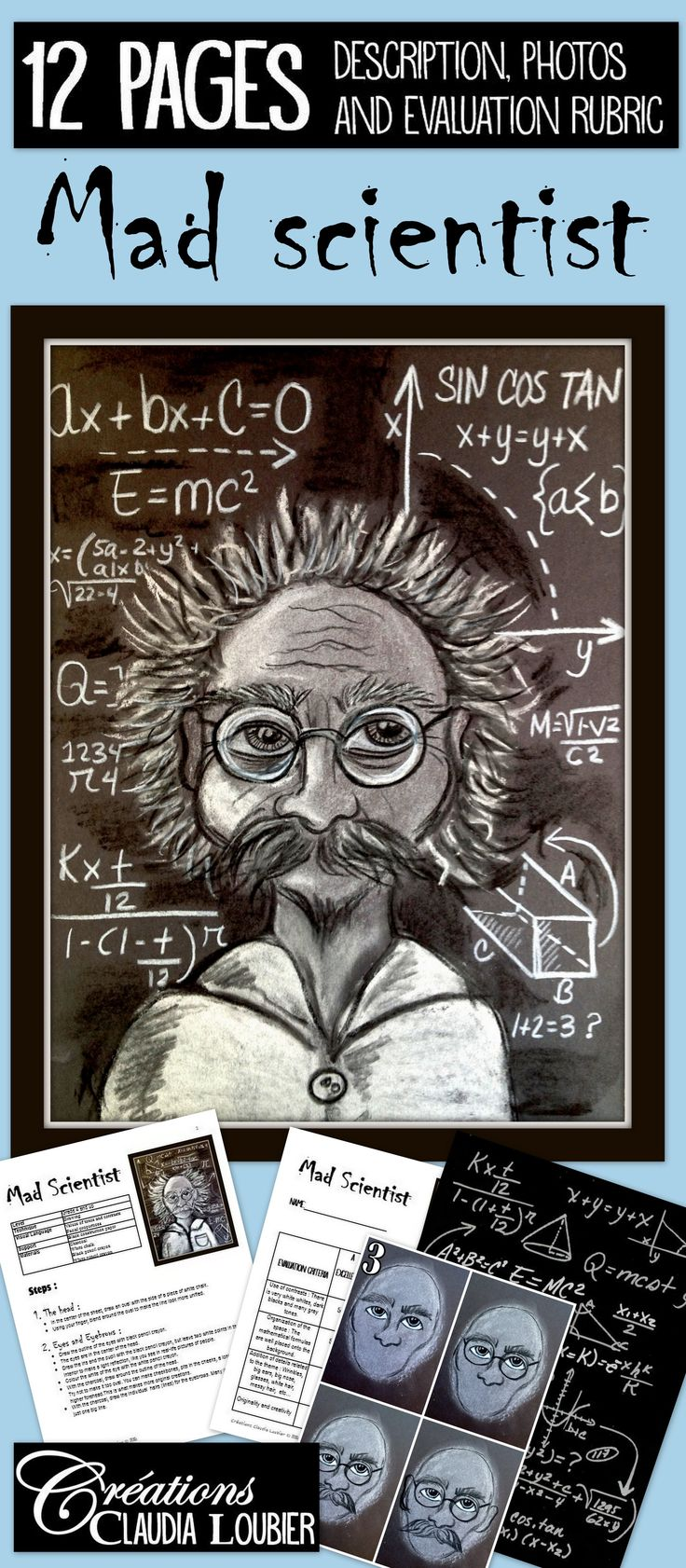 Here is a project for Grade 4 and up, and also for Junior High and High School students. Working with charcoal and white chalk on an original theme: The Mad Scientist! Each step is illustrated and the evaluation rubric is included. A printable sheet of mathematical formulas is also included in the document. The students will be working on contrasts, tones and facial proportions. A nice link to science courses.