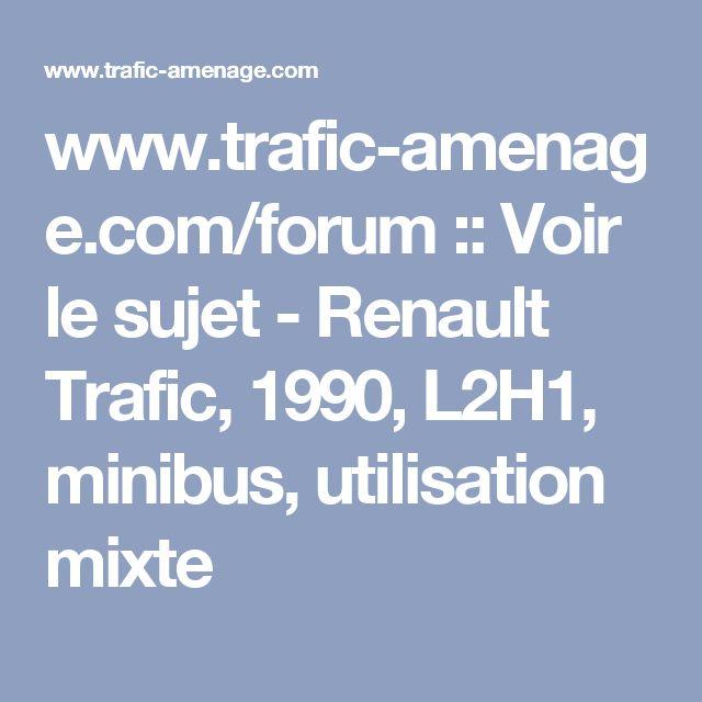 www.trafic-amenage.com/forum :: Voir le sujet - Renault Trafic, 1990, L2H1, minibus, utilisation mixte