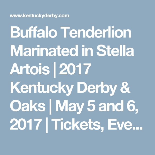 Buffalo Tenderlion Marinated in Stella Artois | 2017 Kentucky Derby & Oaks | May 5 and 6, 2017 | Tickets, Events, News