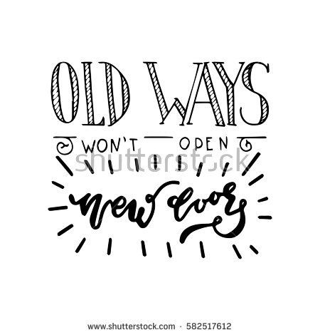 "Hand painted inspiration quote ""Old ways won't open new doors"".Unique hand drawn typography vector poster.Lettering and custom typography for your designs:t-shirts,bags,posters,invitations,cards,etc."
