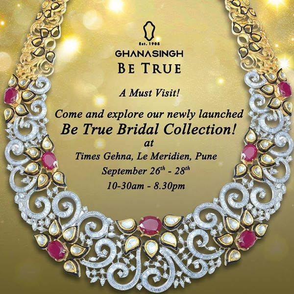 Ghanasingh Be True dazzles in #Pune, Maharashtra with our new 'Be True Bridal' Collection starting tomorrow at Le-Meridien. A must visit! #JewelleryExhibition #Jewellery #DesignerJewellery #Exhibition