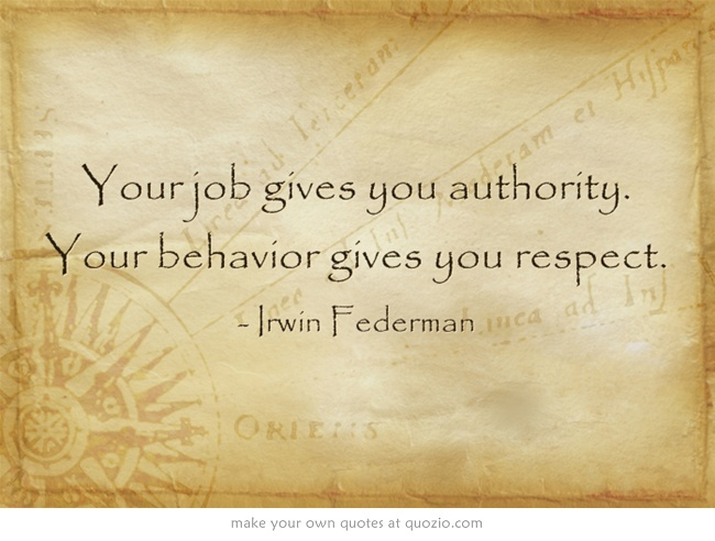 Quot Your Job Gives You Authority Your Behavior Gives You