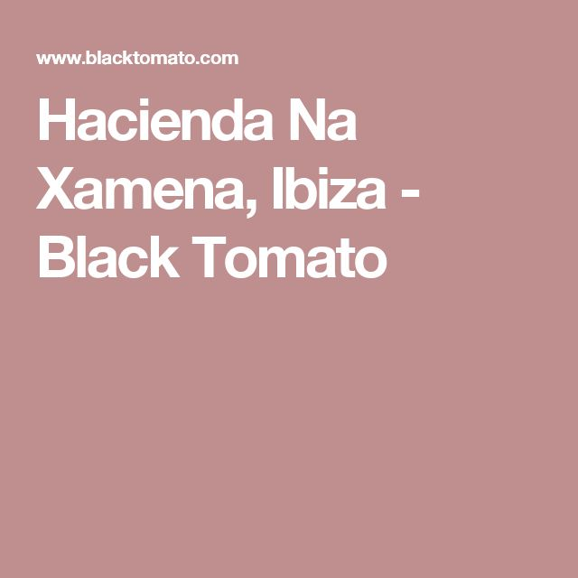 Hacienda Na Xamena, Ibiza - Black Tomato