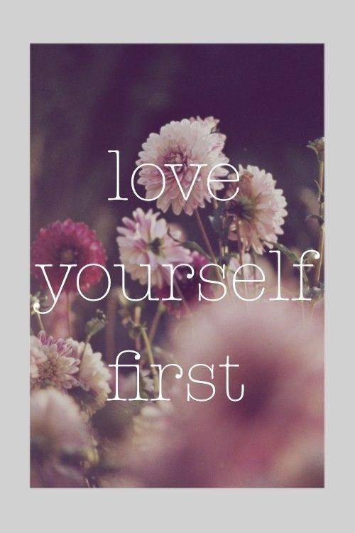 I have to love myself first, before I can be the person I want to be.