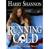 Running Cold (The Mick Callahan Novels) (Kindle Edition)By Harry Shannon