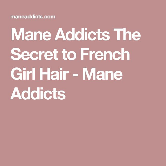 Mane Addicts The Secret to French Girl Hair - Mane Addicts