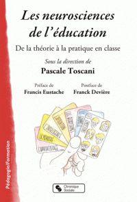 Pascale Toscani - Les neurosciences de l'éducation - De la théorie à la pratique dans la classe.  https://hip.univ-orleans.fr/ipac20/ipac.jsp?session=1492603F507MB.1526&profile=scd&source=~!la_source&view=subscriptionsummary&uri=full=3100001~!610359~!1&ri=1&aspect=subtab48&menu=search&ipp=25&spp=20&staffonly=&term=les+neurosciences+de+l%27%C3%A9ducation+&index=.GK&uindex=&aspect=subtab48&menu=search&ri=1