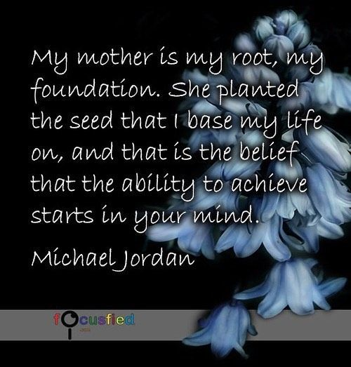 My mother is my root my foundation. She planted the seed that I base my life on and that is the belief that the ability to achieve starts in your mind.  #Quotes #MotherQuotes https://www.focusfied.com