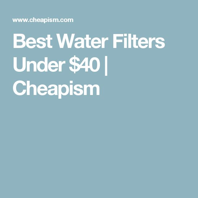 Best Water Filters Under $40 | Cheapism