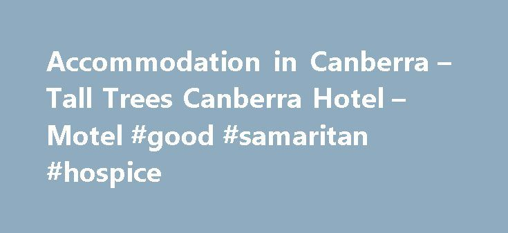 Accommodation in Canberra – Tall Trees Canberra Hotel – Motel #good #samaritan #hospice http://hotel.remmont.com/accommodation-in-canberra-tall-trees-canberra-hotel-motel-good-samaritan-hospice/  #canberra motels # Welcome to Tall Trees Canberra Fresh contemporary, elegant accommodation in Canberra. 79 totally renovated hotel rooms – 37 sparkling new oversized executive, deluxe and family hotel rooms and 42 stylishly renovated standard motel-style rooms in a convenient and quiet location…
