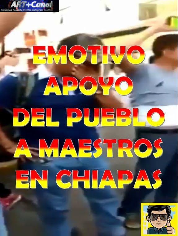 Maestros lloran por emotivo apoyo del pueblo Chiapas