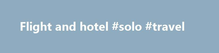 Flight and hotel #solo #travel http://travel.nef2.com/flight-and-hotel-solo-travel/  #flight and hotel # Cheaper / better to book hotel and flights separately? We re looking for Christmas 2016, which a lot of the holidays and flights aren t out yet here, probably in the new year. I find booking separately is much cheaper than booking as a package. Some tips. Use Trivago to find […]