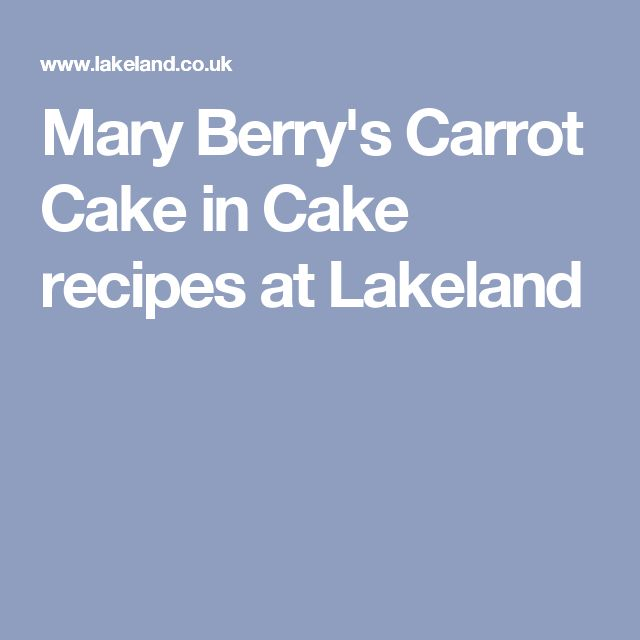 Mary Berry's Carrot Cake in Cake recipes at Lakeland