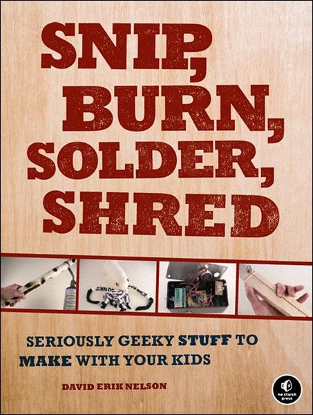 Snip, Burn, Solder, Shred is a geeky toy-making and craft book, stuffed with projects like sewing a stuffed sock squid, building a steam-powered milk-carton boat, soldering an oversized joy buzzer, and crafting working boomerangs.