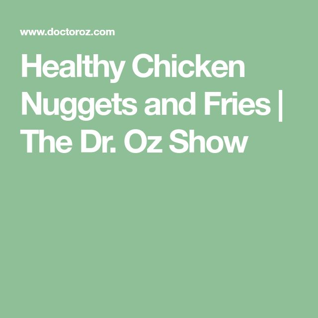 Healthy Chicken Nuggets and Fries | The Dr. Oz Show