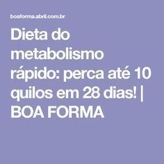 Dieta do metabolismo rápido: perca até 10 quilos em 28 dias!   BOA FORMA