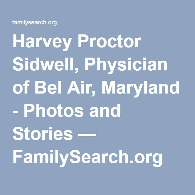 Harvey Proctor Sidwell, Physician of Bel Air, Maryland - Photos and Stories — FamilySearch.org