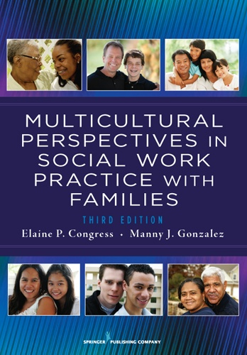 """Ed. by Elaine Congress & Manny Gonzalez, Multicultural Perspectives In Social Work Practice with Families, 3rd ed., Springer, Oct. 2012; see esp. chapter 17: """"Legal Issues in Practice with Immigrants and Refugees"""" and chapter 18: """"Utilizing an Ethnographic Lens in Clinical Social Work Practice with Immigrants and Refugees"""""""