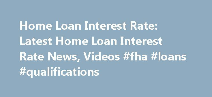 Home Loan Interest Rate: Latest Home Loan Interest Rate News, Videos #fha #loans #qualifications http://loans.nef2.com/2017/05/03/home-loan-interest-rate-latest-home-loan-interest-rate-news-videos-fha-loans-qualifications/  #home loan interest rate # Home Loan Interest Rate 'Home Loan Interest Rate' – 59 News Result(s) SBI to Charge up to 10% Interest for Home Loans On October 04, 2015 19:59 (IST) State Bank of India (SBI) may have…  Read more