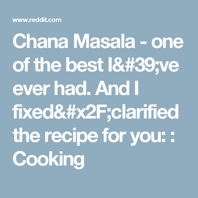 Chana Masala - one of the best I've ever had. And I fixed/clarified the recipe for you: : Cooking