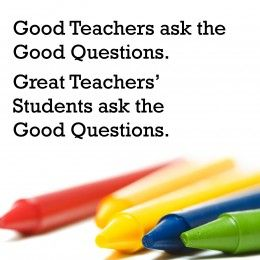 Good Teachers ask the Good Questions. Great Teachers' Students ask the Good Questions. #Teacher #Quote #Saying