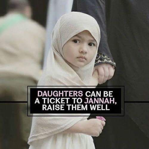 Daughters can be a Ticket to JANNAH, RAISE THEM WELL . .