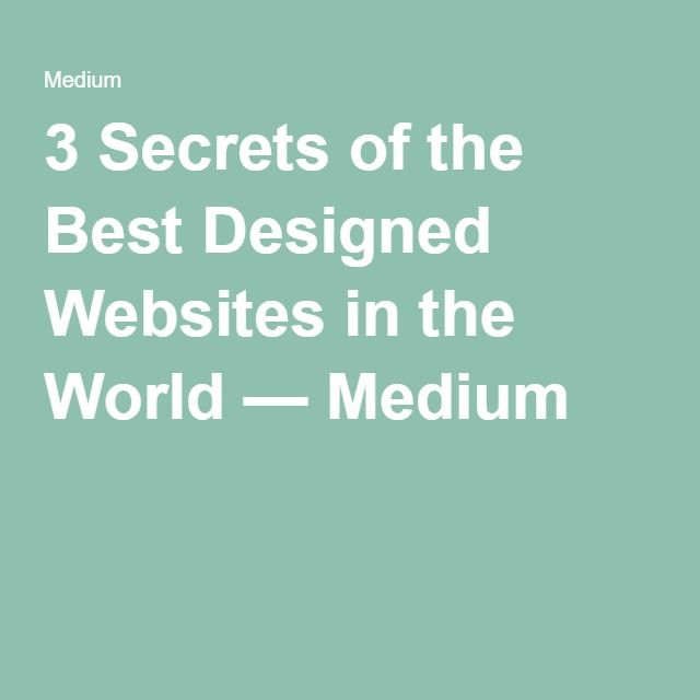 3 Secrets of the Best Designed Websites in the World — Medium