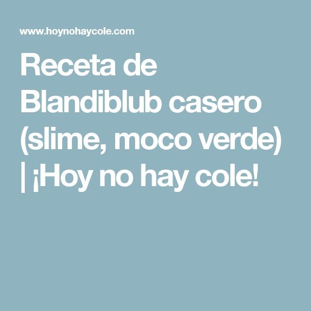 Receta de Blandiblub casero (slime, moco verde) | ¡Hoy no hay cole!