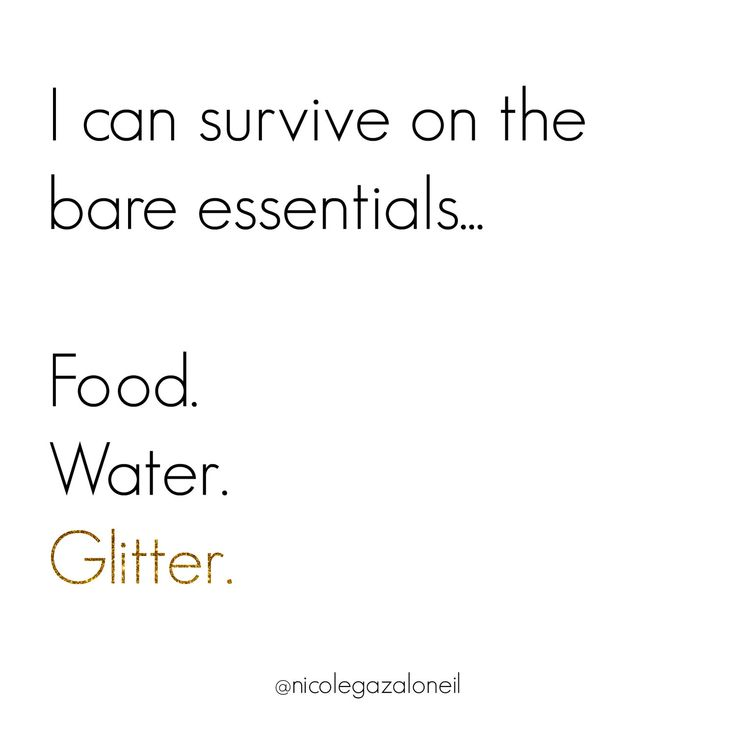 I can survive on the bare essentials - Food, Water, Glitter.jpg