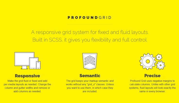 A responsive grid system for fixed and fluid layouts. Built in SCSS, it gives you flexibility and full control.  http://www.profoundgrid.com/