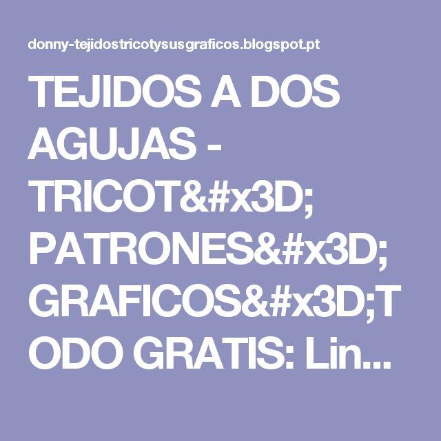 TEJIDOS A DOS AGUJAS -  TRICOT= PATRONES= GRAFICOS=TODO GRATIS: Lindo para regalar