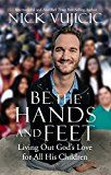Be the Hands and Feet: Living Out God's Love for All His Children by Nick Vujicic (Author) #Kindle US #NewRelease #SelfHelp #eBook #ad